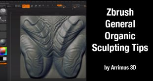 Zbrush – General Organic Sculpting Tips by Arrimus 3D